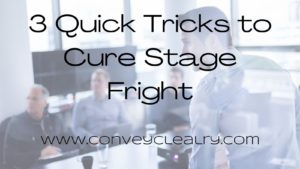 3 quick tricks to cure stage fright
