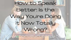 how to speak better: is the way you're doing it now totally wrong?