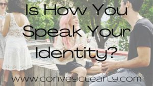 is how you speak your identity?