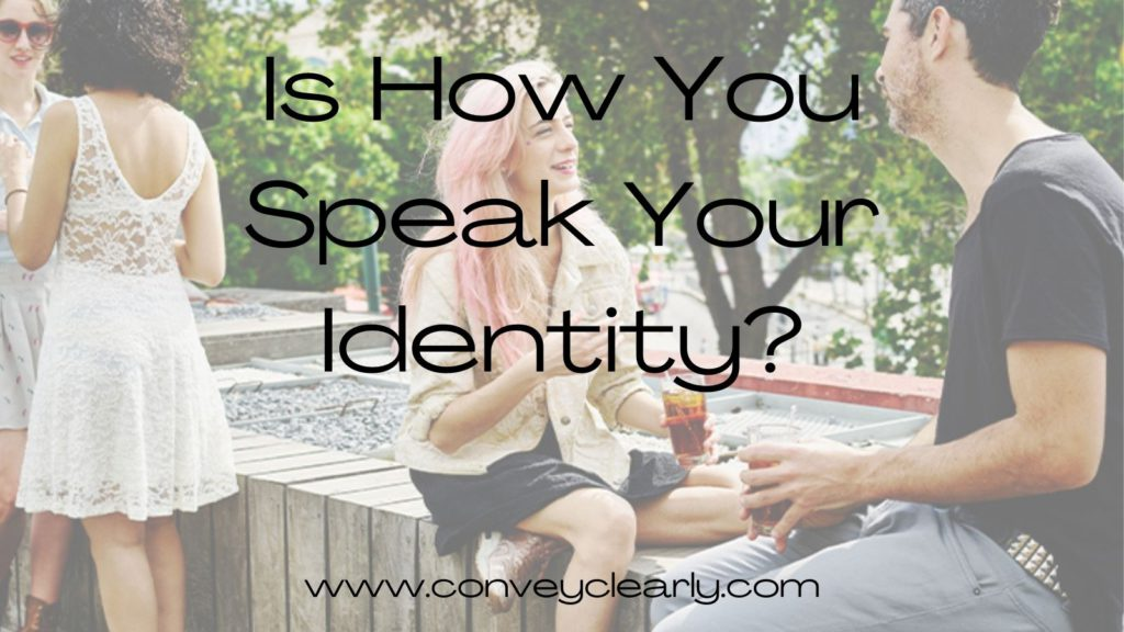 is how you speak your identity