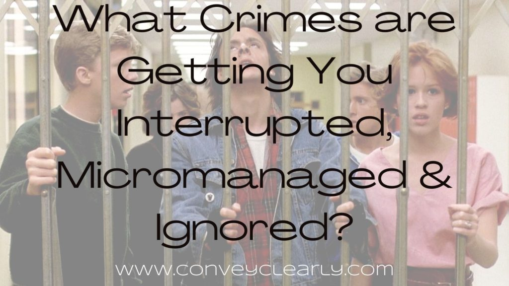 what crimes are getting you interrupted, micromanaged & ignored?