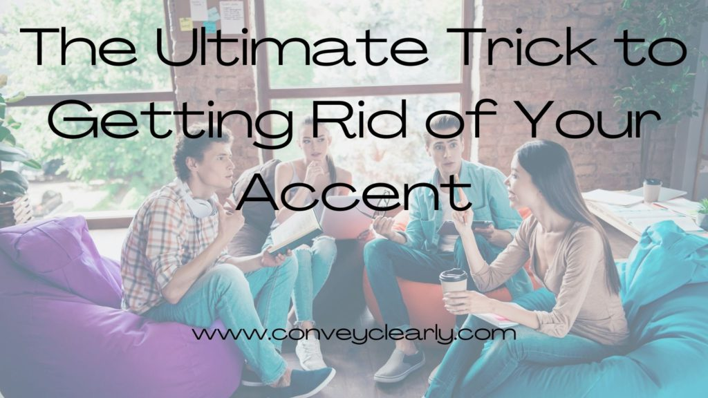 the ultimate trick to getting rid of your accent