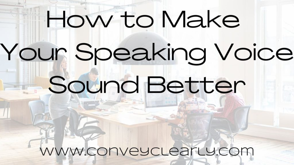 how to make your speaking voice sound better