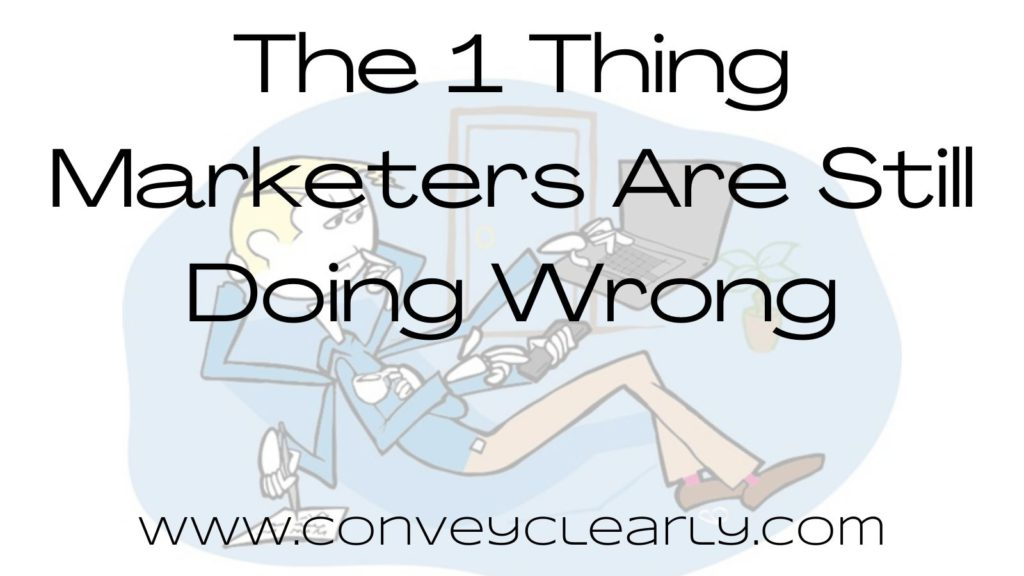 the 1 thing marketers are still doing wrong