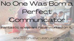 no one was born a perfect communicator
