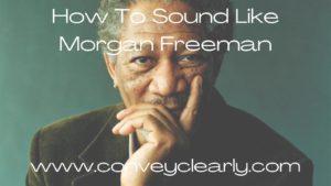 how to sound like morgan freeman
