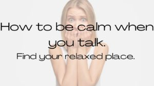 how to be calm when you talk.