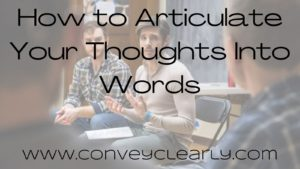 how to articulate your thoughts into words